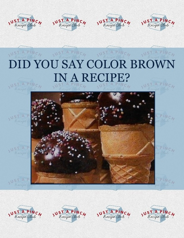DID YOU SAY  COLOR  BROWN  IN  A RECIPE?