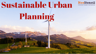 Sustainable Urban Planning - Need Of the Hour
