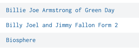 Screenshot of 3 artist names in my data, Billie Joe Armstrong of Green Day, Billy Joel and Jimmy Fallon Form 2, and Biosphere.