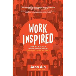 Summary of Work Inspired - How to Build an Organization Where Everyone Loves to Work by Aron Ain