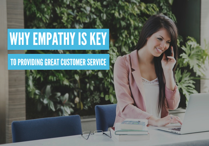Why empathy is key to providing great customer service