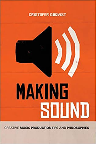 Making Sound - Creative Music Production Tips and Philosophies