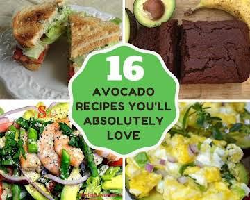 16 Avocado Recipes You'll Absolutely Love