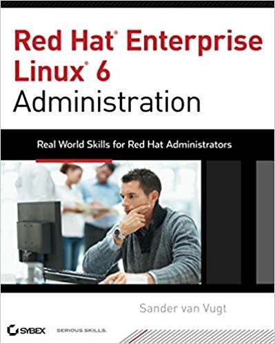 Red Hat Enterprise Linux 6 Administration: Real World Skills for Red Hat Administrators 1st Edition By Sander van Vugt