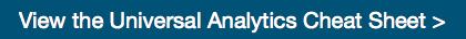 View the Universal Analytics Cheat Sheet