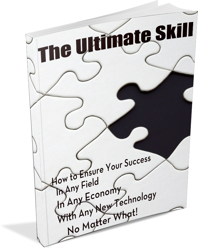 How to ensure your success in any field, with any technology, in any economy no matter what