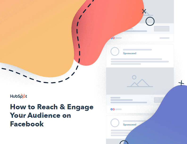 How to Attract, Reach and Engage Your Customers Audience with Facebook. Source: HubSpot