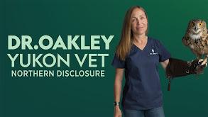 Dr. Oakley: Yukon Vet: Northern Disclosure thumbnail