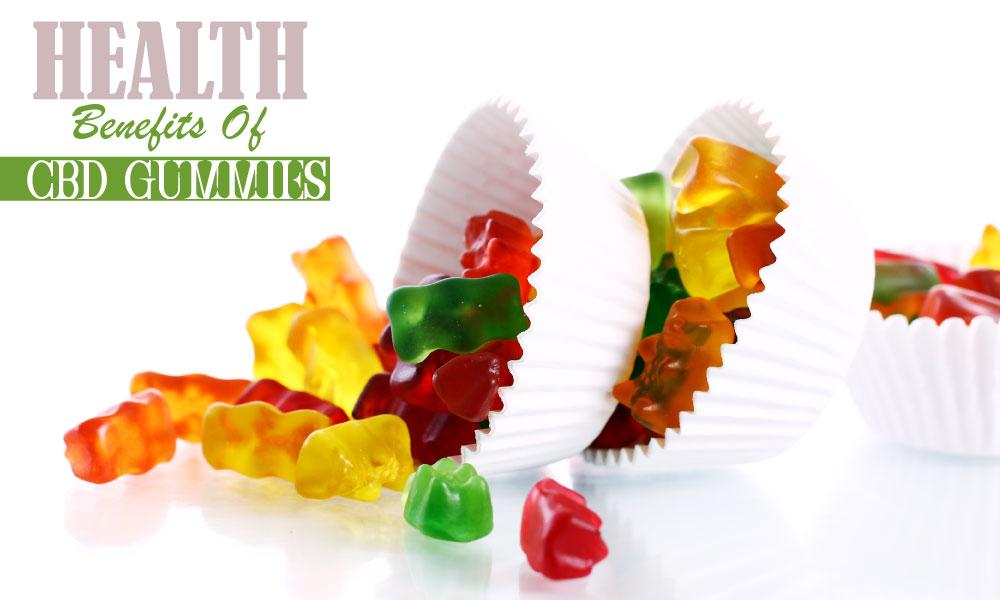 Health Benefits of CBD Gummies: Things You Should Know -