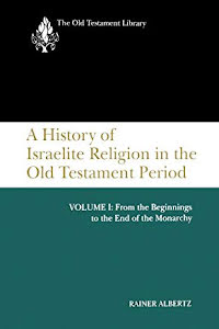 A HISTORY OF ISRAELITE RELIGION IN THE OLD TESTAMENT PERIOD VOL 1