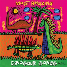 This is an image of a book cover for Most Amazing Dinosaur Songs.