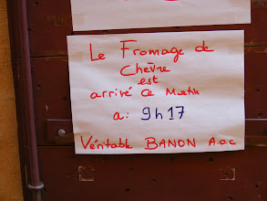 "Photo: Evidence of the French attention to food freshness at a local specialty grocery: ""The goat cheese arrived this morning at 9:17 AM."" The Banon variety is especially highly regarded in Provence."