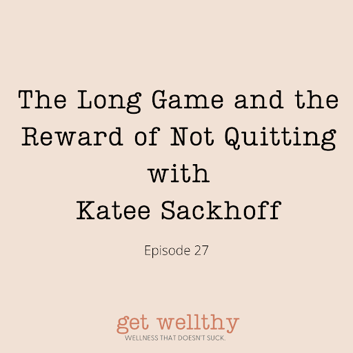 Get Wellthy Episode 27: The Long Game and the Reward of Not Quitting with Katee Sackhoff