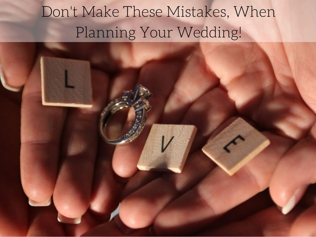 DONT MAKE THESE MISTAKES, WHEN PLANNING YOUR WEDDING!