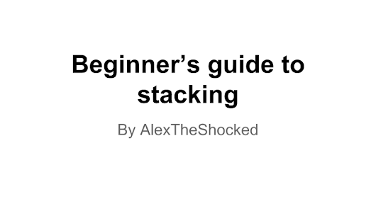 Beginner's guide to stacking by AlexTheShocked