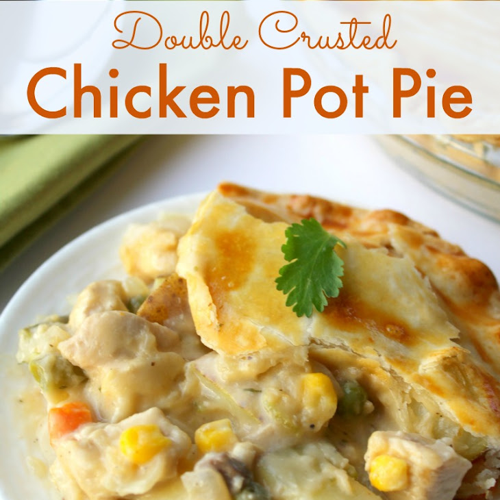 Double Crusted Chicken Pot Pie Recipe | Yummly