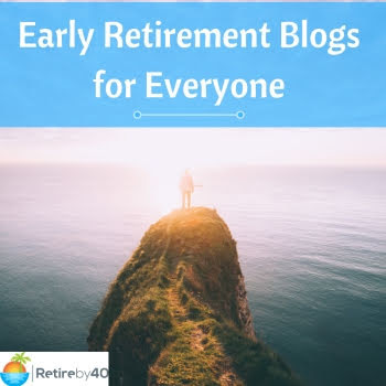 Early Retirement Blogs for Everyone - Retire by 40