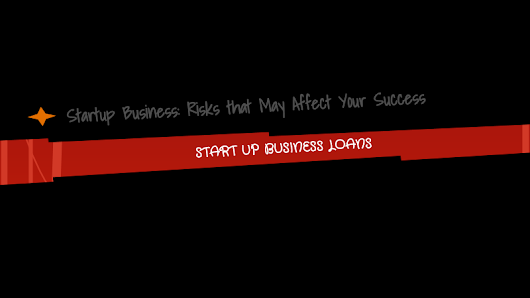 Start Up Business: Risks that May Affect Your Success