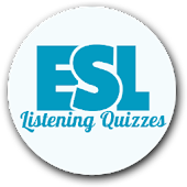 ESL Listening Quizzes