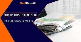 Run-Up To UPSC Prelims 2018 : Miscellaneous MCQs