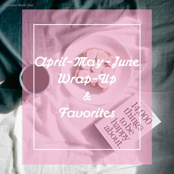 April-May-June Wrap-Up & Favorites