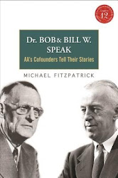 Dr. Bob and Bill W. Speak: AA's Cofounders Tell Their Stories - Michael Fitzpatrick