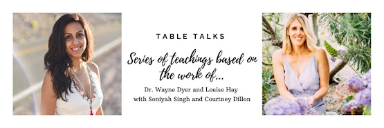 """Table Talks: Teachings of Wayne Dyer and Louise Hay with Soniyah Singh and Courtney Dillon, """"I Am Wishes Fulfilled"""""""