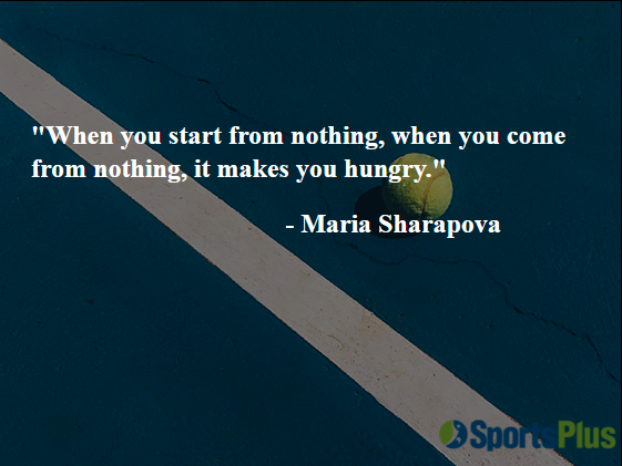 When you start from nothing, when you come from nothing, it makes you hungry.