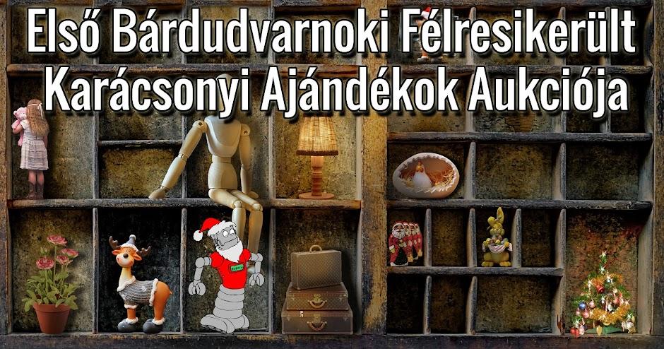 Első Bárdudvarnoki Félresikerült Karácsonyi Ajándékok Aukciója
