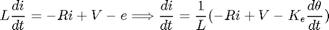 $$ L frac{di}{dt} = -Ri + V-e Longrightarrow frac{di}{dt} =frac{1}{L}(-Ri + V-K_{e} frac{d{theta}}{dt})  $$