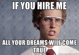 Napoleon Dynamite, If you hire me all your dreams will come true