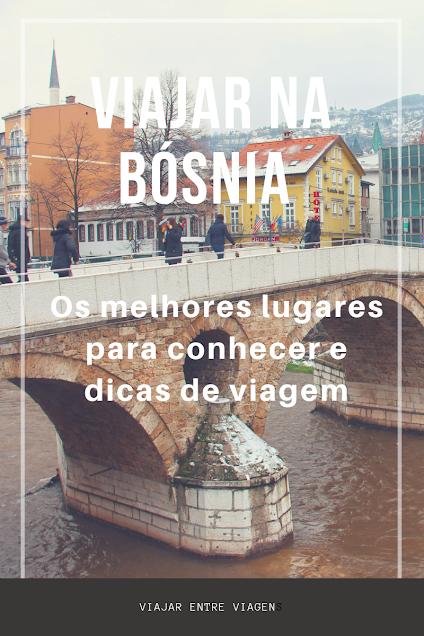 VIAJAR NA BÓSNIA HERZEGOVINA | Lugares a visitar na Bósnia e dicas para conhecer o país