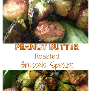 Peanut Butter Roasted Brussels Sprouts.