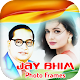 HD Photo Frames of Jay Bhim Selfie Image Editor for Android