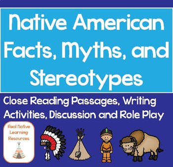Native American Facts, Myths, and Stereotypes: Close Reading Passages, Writing Activities, Discussion and Role Play