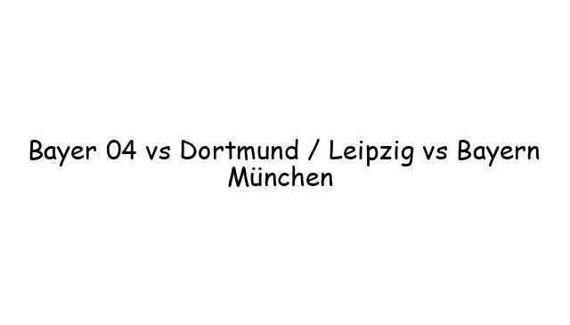 Bayer 04 vs Dortmund / Leipzig vs Bayern München
