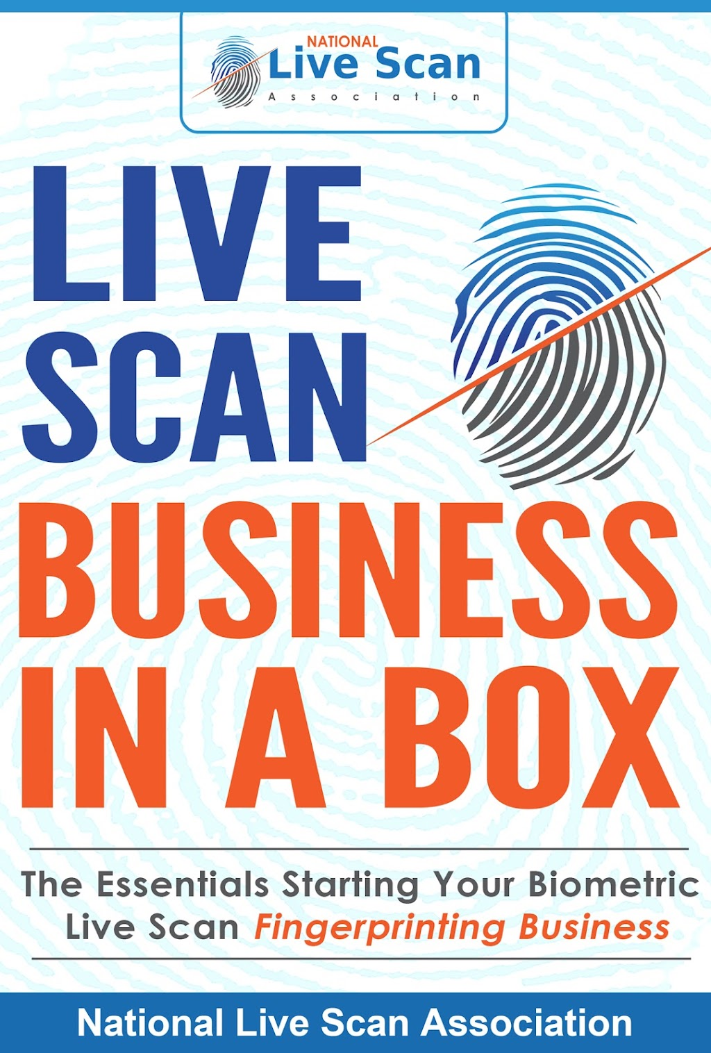 National Live Scan Association (NLSA) 888.498.4234 LiveScanClassesOnline.com Live Scan Business In A Box NationalLiveScan.org (For selected states only.)