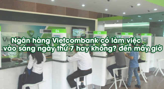 Lịch làm việc thứ 7 của ngân hàng Vietcombank