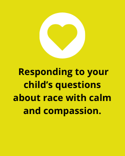 Responding to your child's questions about race with calm and compassion.