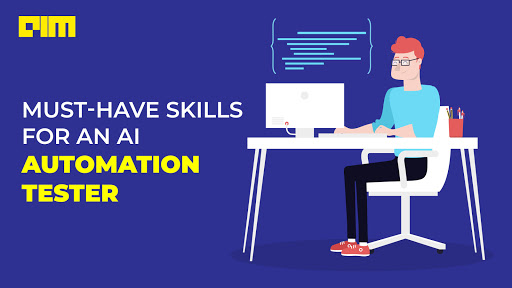 Six Must-Have Skills For An AI Automation Tester In 2020