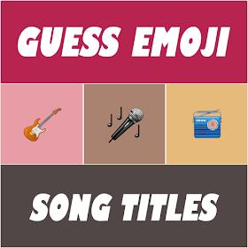 Guess Emoji : Song Titles