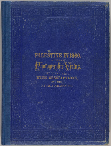 Palestine in 1860: A Series of Photographic Views, Taken Expressly for this Work by John Cramb, Photographer to the Queen.