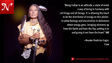 Photo: Being Indian is an attitude, a state of mind, a way of being in harmony with all things and all beings. It is allowing the heart to be the distributor of energy on this planet; to allow feelings and sensitivities to determine where energy goes; bringing aliveness up from the Earth and from the Sky, putting it in and giving it out from the heart. —Brooke Medicine Eagle, Crow
