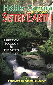 SISTER EARTH: CREATION, ECOLOGY, AND THE SPIRIT