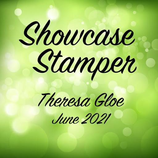 Showcase Stamper June 2021: Theresa Gloe
