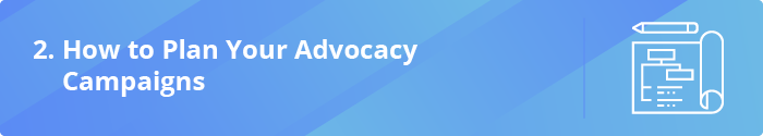 Get started planning your advocacy campaign.