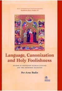 LANGUAGE, CANONIZATION AND HOLY FOOLISHNESS: STUDIES IN POSTSOVIET RUSSIAN CULTURE AND THE ORTHODOX TRADITION