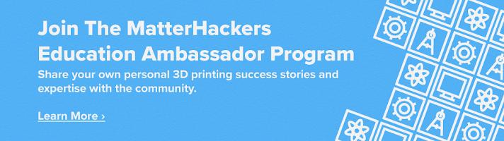 MatterHackers Education Ambassador Program