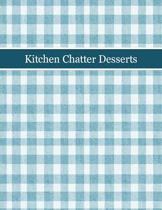 Kitchen Chatter Desserts