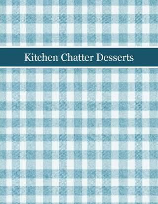 Kitchen Chatter Desserts
